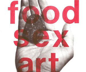 Food, Sex, Art: The Starving Artist 's Cookbook